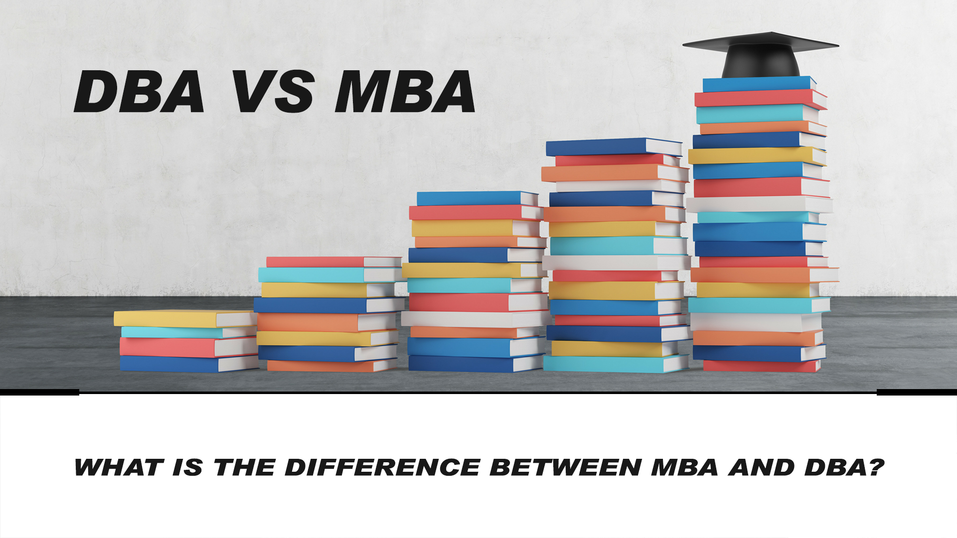 DBA vs MBA - What is the difference between MBA and DBA?